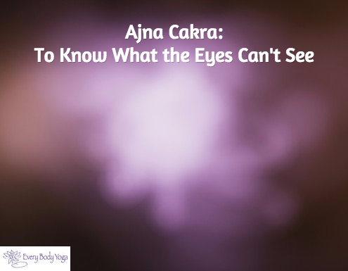 Ajna Cakra: To Know What the Eyes Can't See